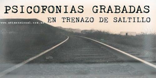 Psicofonias Grabadas en el Trenazo de Saltillo: más de 1000 muertos.