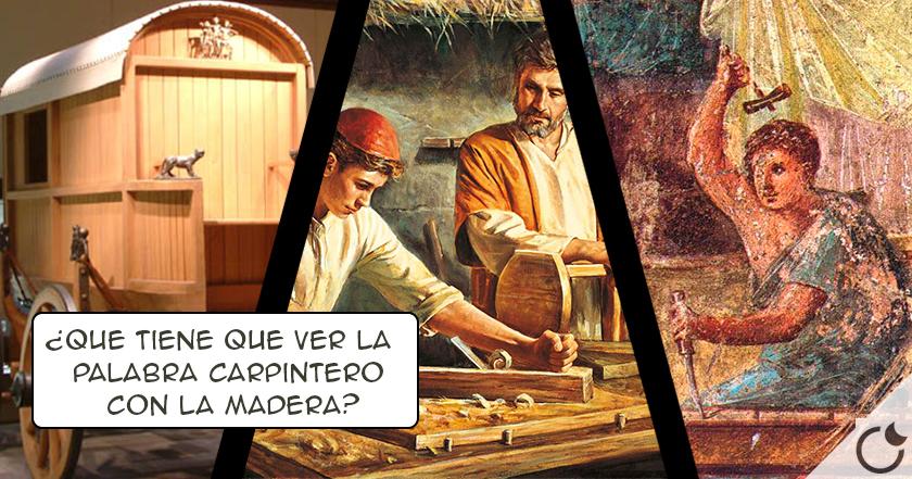 ¿Sabes de donde viene la palabra CARPINTERO? ¿Roma? ¿Galia? ¿celta? ¿las 3?