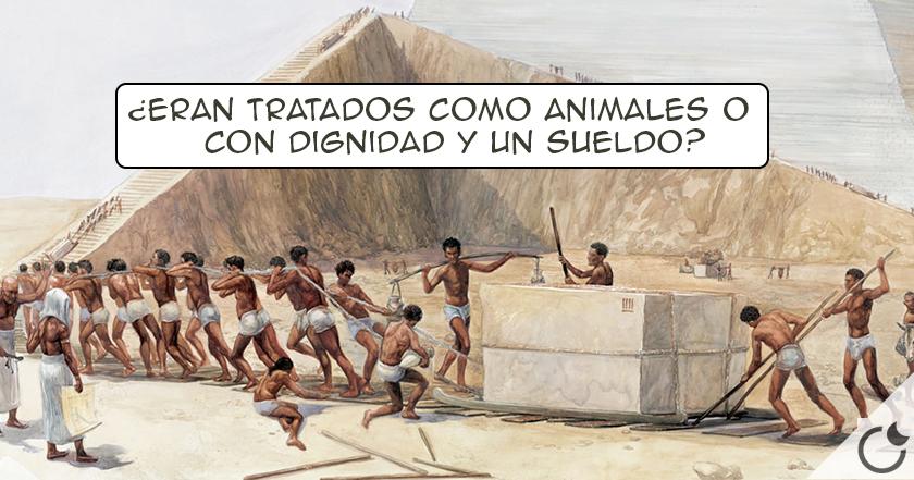 Eran los trabajadores de las pirámides ESCLAVOS bajo látigo o trabajadores HONRADOS