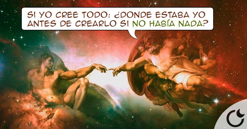 Si Dios creó el universo DE LA NADA…¿DONDE ESTABA «ÉL» entonces antes de crearlo?
