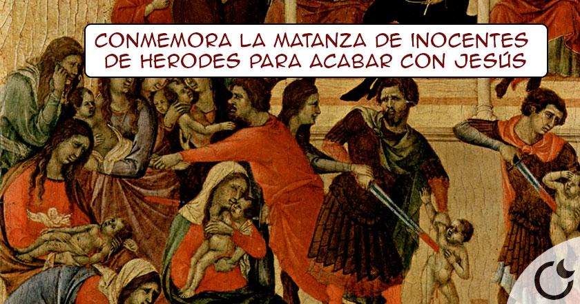 El INSÓLITO ORIGEN de los Santos Inocentes. Conoce Por qué se celebra